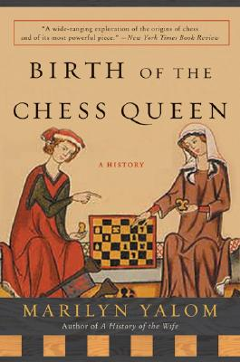 Birth Of The Chess Queen By Yalom, Marilyn